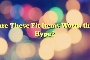 Are These Fit Items Worth the Hype?