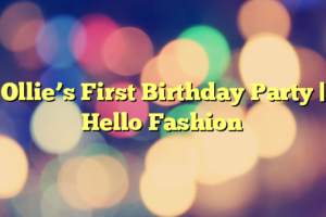 Ollie's First Birthday Party | Hello Fashion